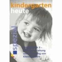 Kindergarten heute. Kinder unter 3 - Bildung, Erziehung und Betreuung von Kleinstkindern.