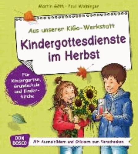 Kindergottesdienste im Herbst - Für Kindergarten, Grundschule und Kinderkirche. Mit Ausmalbildern und Stickern zum Verschenken.
