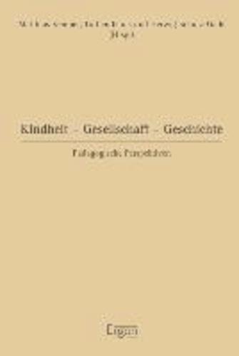 Kindheit - Gesellschaft - Geschichte - Pädagogische Perspektiven. Wilhelm Brinkmann zum 20. Dezember 2012.