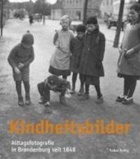 Kindheitsbilder - Alltagsfotografie in Brandenburg seit 1848.
