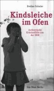 Kindsleiche im Ofen - Authentische Kriminalfälle aus der DDR.
