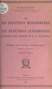 King-Laï Hiong et  Académie des sciences de Paris - Sur les fonctions méromorphes et les fonctions algébroïdes - Extensions d'un théorème de M. R. Nevanlinna.