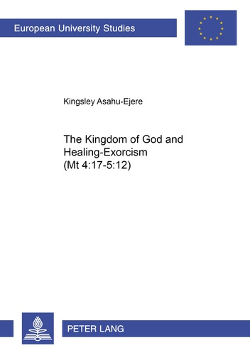 Kingsley Asahu-ejere - The Kingdom of God and Healing-Exorcism (Mt 4:17–5:12).