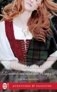 Kinley MacGregor - Les MacAllister Tome 2 : L'arme secrète de Maggie.