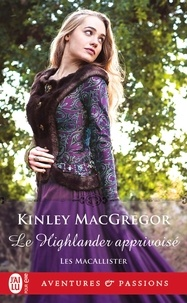 Kinley MacGregor - Les MacAllister Tome 4 : Le Highlander apprivoisé.