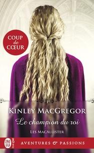 Kinley MacGregor - Les MacAllister Tome 5 : Le champion du roi.