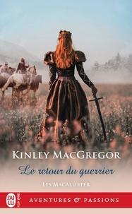 Kinley MacGregor - Les MacAllister Tome 6 : Le retour du guerrier.