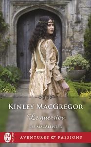 Kinley MacGregor - Les MacAllister Tome 7 : Le guerrier.