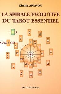 Kinthia Appavou - La spirale évolutive du tarot essentiel - Ou le cheminement initiatique des 22 arcanes majeurs du tarot de Marseille.
