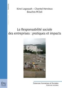 Kinvi Logossah et Chantal Hervieux - La responsabilité sociale des entreprises : pratiques et impacts.