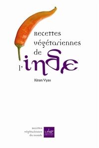 Kiran Vyas - Recettes végétariennes de l'Inde selon l'Ayurvéda.