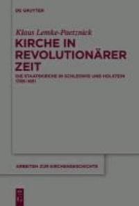 Kirche in revolutionärer Zeit - Die Staatskirche in Schleswig und Holstein 1789-1851.