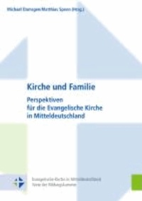 Kirche und Familie - Perspektiven für die Evangelische Kirche in Mitteldeutschland.