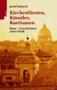 Kirchenfürsten, Künstler, Kurtisanen - Rom - Geschichten einer Stadt.
