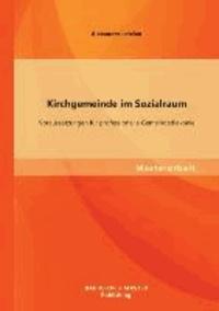 Kirchgemeinde im Sozialraum - Voraussetzungen für professionelle Gemeindediakonie.