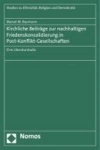 Kirchliche Beiträge zur nachhaltigen Friedenskonsolidierung in Post-Konflikt-Gesellschaften - Eine Literaturstudie.