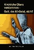 Kirchliche Obere verdammen - Gott, der All-Geist, nicht!.