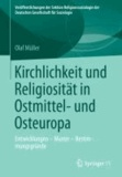 Kirchlichkeit und Religiosität in Ostmittel- und Osteuropa - Entwicklungen - Muster - Bestimmungsgründe.