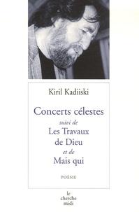 Kiril Kadiiski - Concerts célestes - Suivi de Les Travaux de Dieu et de Mais qui.