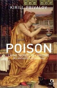 Kirill Privalov - Poison - L'arme secrète de l'histoire de l'antiquité à aujourd'hui.