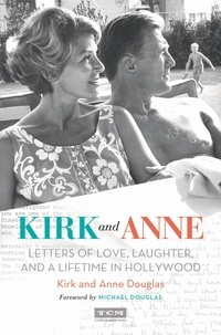 Kirk Douglas et Anne Douglas - Kirk and Anne - Letters of Love, Laughter, and a Lifetime in Hollywood.