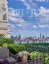 Kirk Henckels et Anne Walker - Life at the Top - New York's Most Exceptional Apartment Buildings.