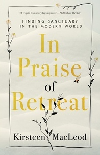 Kirsteen MacLeod - In Praise of Retreat - Finding Sanctuary in the Modern World.