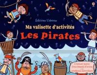Kirsteen Rogers et Candice Whatmore - Ma valisette d'activités Les pirates - Les pirates, cahier d'activités ; Les pirates, cahier de dessin ; Les pirates ; 1001 choses de pirate à trouver.
