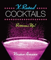 Kirsten Amann - X-Rated Cocktails - Bottoms Up!.