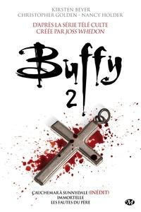 Kirsten Beyer et Christopher Golden - Buffy Tome 2 : Cauchemar à Sunnydale ; Immortelle ; Les fautes du père.