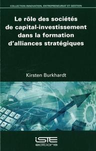 Kirsten Burkhardt - Le rôle des sociétés de capital-investissement dans la formation d'alliances stratégiques.