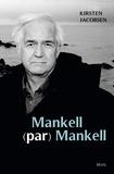 Kirsten Jacobsen - Mankell (par) Mankell - Un portrait.