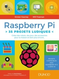 Kirsten Kearney et Will Freeman - Raspberry Pi - 35 projets ludiques.