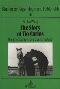 Kirsten Wang - The Story of Tio Carlos - The autobiography of a Spanish 'gitano'.