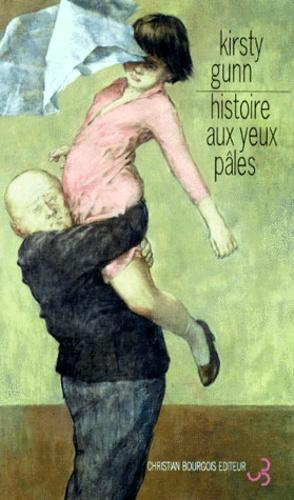 Kirsty Gunn - Histoire aux yeux pâles.