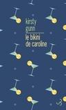 Kirsty Gunn - Le bikini de Caroline - Un roman agencé avec une introduction et de la documentation supplémentaire.