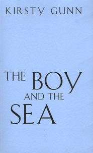 Kirsty Gunn - The Boy and the Sea.