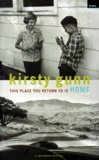 Kirsty Gunn - This place you return to is Home.