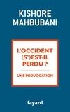 Kishore Mahbubani - L'Occident (s')est-il perdu ? - Une provocation.