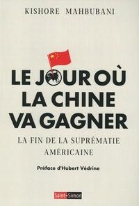 Kishore Mahbubani - Le jour où la Chine va gagner - La fin de la suprématie américaine.