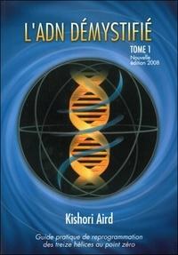 Kishori Aird - Guide pratique de reprogrammation des treize hélices au point zéro - Tome 1, L'ADN démystifié.