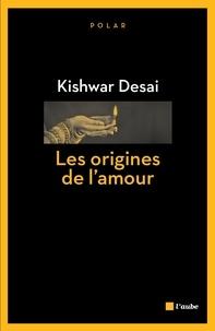 Kishwar Desai - Les origines de l'amour.