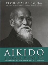 Kisshômaru Ueshiba - Aikido - L'oeuvre d'une vie.