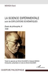 Kitarô Nishida - La science experimentale - Suivi  de Explications schématiques, Essais de philosophie, III 1939.