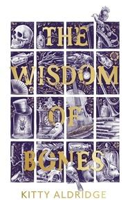 Kitty Aldridge - The Wisdom of Bones.