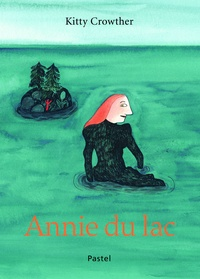 Kitty Crowther - Annie du lac.
