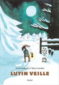Kitty Crowther et Astrid Lindgren - Lutin veille.