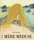 Kitty Crowther - Mère méduse.