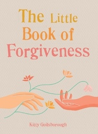 Kitty Guilsborough - The Little Book of Forgiveness.