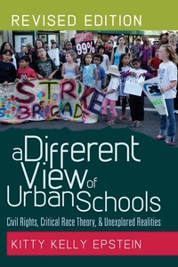 Kitty kelly Epstein - A Different View of Urban Schools - Civil Rights, Critical Race Theory, and Unexplored Realities.
